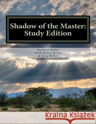 Shadow of the Master: Study Edition: Study Edition Matthew R. Miller Nancy H. Miller Julia C. Miller 9781469966519