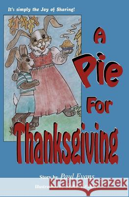 A Pie for Thanksgiving: It's Simply the Joy of Sharing! Paul Evans Jane Lenoir 9781469974248 Createspace