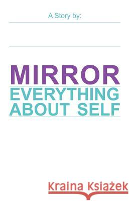 Mirror: Everything about Self Hossein Filizadeh 9781469975429