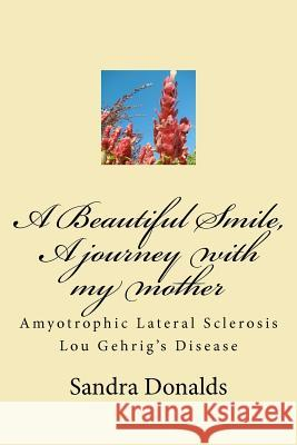 A Beautiful Smile, a Journey with My Mother: Amyotrophic Lateral Sclerosis/ Lou Gehrig's Disease Sandra L. Donalds 9781469979465