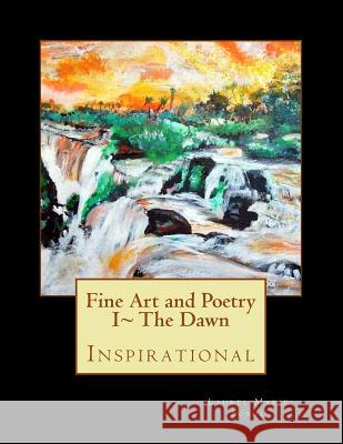 Fine Art and Poetry I the Dawn Laurel Marie Sobol 9781469982946