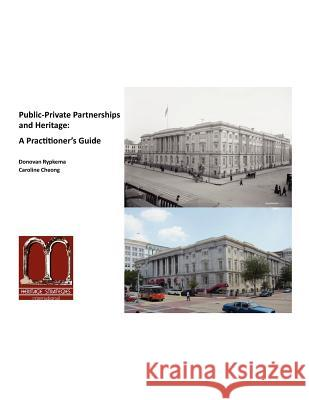 Public-Private Partnerships and Heritage: A Practitioner's Guide Donovan Rypkema Caroline Cheong 9781469993881
