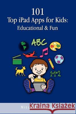 101 Top iPad Apps for Kids: Educational & Fun Mitchell Cogert 9781469994475