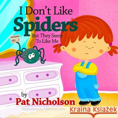 I Don't Like Spiders But They Seem to Like Me Pat Nicholson Mike Motz 9781470024659