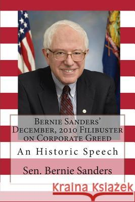 Bernie Sanders' December, 2010 Filibuster on Corporate Greed: An Historic Speech Sen Bernie Sanders 9781470027285