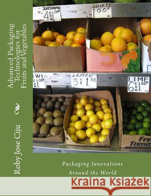 Advanced Packaging Technologies for Fruits and Vegetables Mrs Roby Jose Ciju 9781470056766