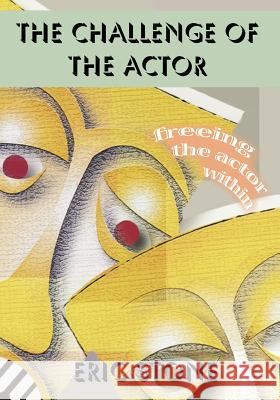 The Challenge of the Actor: Freeing the Actor Within Eric Stone 9781470065140 Createspace Independent Publishing Platform