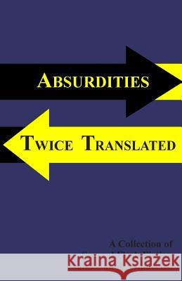 Absurdities Twice Translated: A Collection of Surreal Flash Fiction and Unholy Gibberish Eric Stoveken 9781470068554