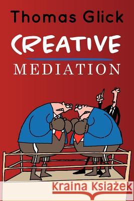 Creative Mediation Thomas Glick 9781470079512
