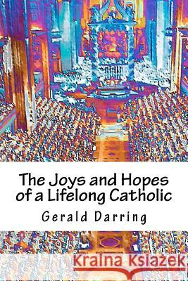 The Joys and Hopes of a Lifelong Catholic Gerald Darring 9781470081065