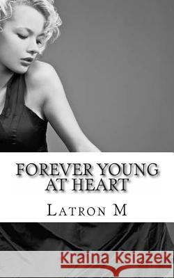 Forever Young at Heart Latron M 9781470092764