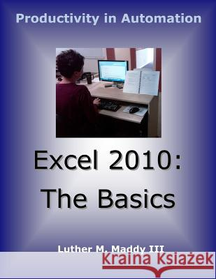 Excel 2010: The Basics Luther M. Madd 9781470102432