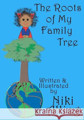 The Roots of My Family Tree Niki Alling 9781470105747