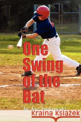 One Swing of the Bat: A Christian Novel (for Middle Grade Readers) Joe Jankowski 9781470120863