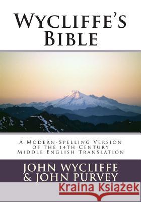 Wycliffe's Bible-OE: A Modern-Spelling Version of the 14th Century Middle English Translation John Wycliffe John Purvey Terence P. Noble 9781470149383