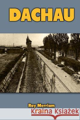 Dachau Ray Merriam 9781470150365 Createspace