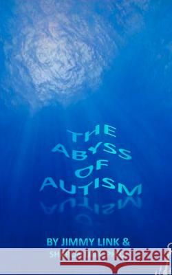 The Abyss of Autism Dr Sharon Link Jimmy Link 9781470152024