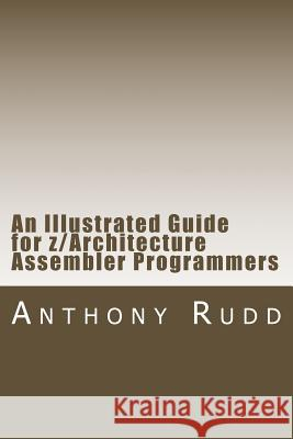 An Illustrated Guide for Z/Architecture Assembler Programmers: A Compact Reference for Application Programmers  9781470157524