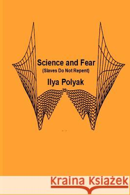 Science and Fear (Slaves Do Not Repent) Ilya Polyak 9781470169688