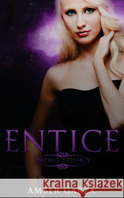 Entice: Prowl Trilogy, Book 2 Amber Garza 9781470179670
