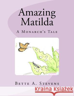 Amazing Matilda: A Monarch's Tale Bette A. Stevens 9781470187668