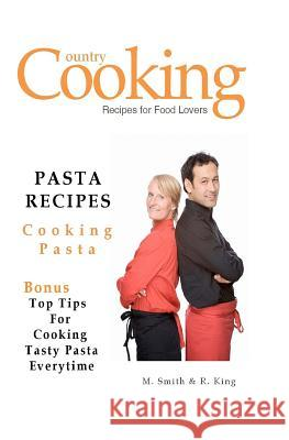 Pasta Recipes: Cooking Pasta M. Smith R. King Smgc Publishing 9781470192754