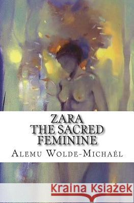 Zara the Sacred Feminine: On the Path to Enlightenment Alemu Wolde-Mich 9781470197032
