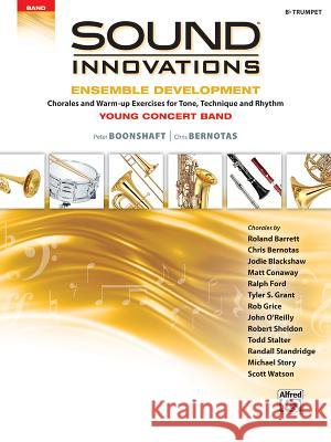 Sound Innovations for Concert Band -- Ensemble Development for Young Concert Band: Chorales and Warm-Up Exercises for Tone, Technique, and Rhythm (Tru Peter Boonshaft Chris Bernotas 9781470633936
