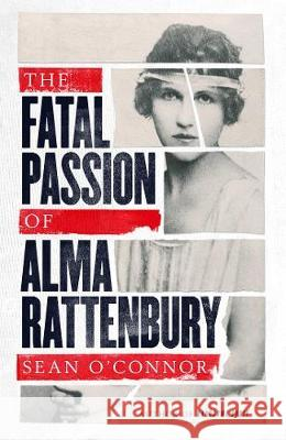 The Fatal Passion of Alma Rattenbury Sean O'Connor 9781471132711 Simon & Schuster Ltd