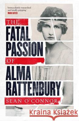 The Fatal Passion of Alma Rattenbury Sean O'Connor 9781471132728 Simon & Schuster Ltd