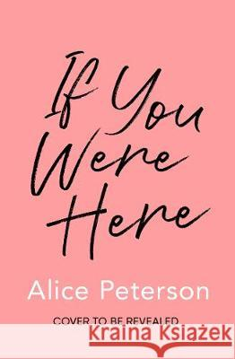 If You Were Here Alice Peterson 9781471153525