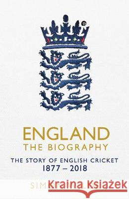 England: The Biography The Story of English Cricket Wilde, Simon 9781471154843