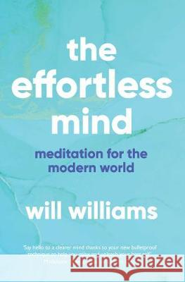 The Effortless Mind Will Williams 9781471167935 Simon & Schuster Ltd