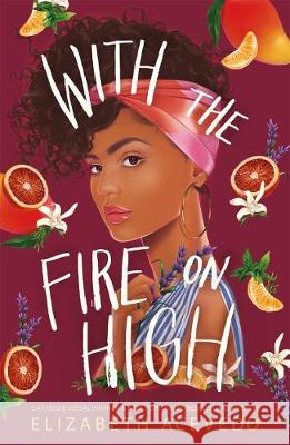 With the Fire on High: From the winner of the CILIP Carnegie Medal 2019 Elizabeth Acevedo   9781471409004