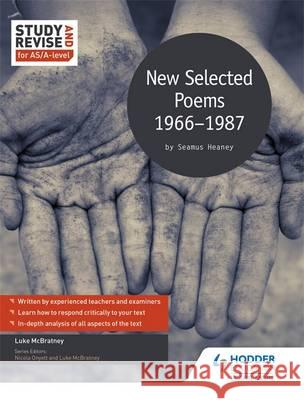 Study and Revise for As/A-Level: Seamus Heaney: New Selected Poems, 1966-1987 Luke Mcbratney 9781471853951