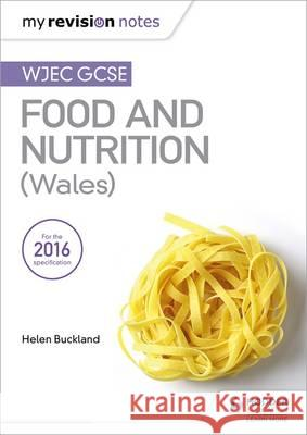 My Revision Notes: Wjec GCSE Food and Nutrition (Wales) Helen Buckland Jacqui Keepin  9781471885402