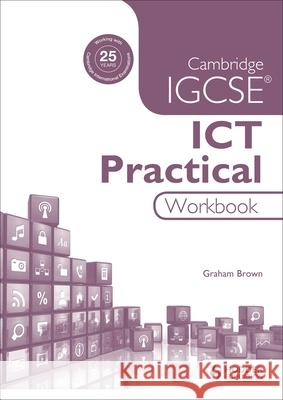 Cambridge Igcse Ict Practical Workbook Graham Brown   9781471890376