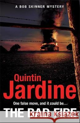 The Bad Fire (Bob Skinner series, Book 31): A shocking murder case brings danger too close to home for ex-cop Bob Skinner in this gripping Scottish crime thriller Quintin Jardine   9781472255778