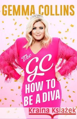 The GC: How to Be a Diva Gemma Collins   9781472256904