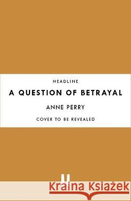 A Question of Betrayal Anne Perry   9781472257321