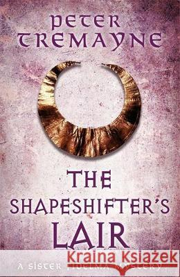 The Shapeshifter's Lair (Sister Fidelma Mysteries Book 31) Peter Tremayne   9781472265388