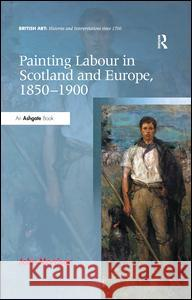 Painting Labour in Scotland and Europe, 1850-1900 John Morrison   9781472415196