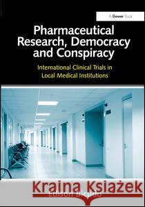 Pharmaceutical Research, Democracy and Conspiracy: International Clinical Trials in Local Medical Institutions. Edison Bicudo Edison Bicudo   9781472423573