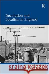 Devolution and Localism in England David M. Smith Enid Wistrich  9781472430793 Ashgate Publishing Limited