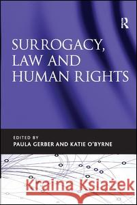 Surrogacy, Law and Human Rights Paula Gerber Katie O'Byrne  9781472451248