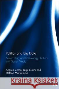 Forecasting and Nowcasting Elections Using Social Media: Just by Chance? Andrea Ceron Luigi Curini 9781472466662