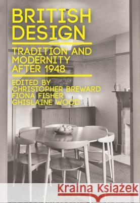 British Design : Tradition and Modernity after 1948 Fiona Fisher Penny Sparke Ghislaine Wood 9781472505378