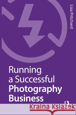 Running a Successful Photography Business Lisa Pritchard 9781472532930