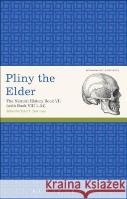 Pliny the Elder: The Natural History Book VII with Book VIII 1-34 Pliny the Elder                          Tyler Travillian 9781472535665