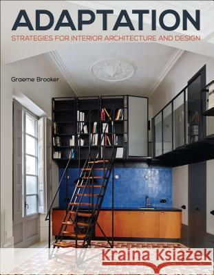 Adaptation Strategies for Interior Architecture and Design: Interior Architecture and Design Strategies Graeme Brooker 9781472567130